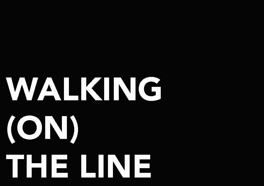 WALKING (ON)THE LINE