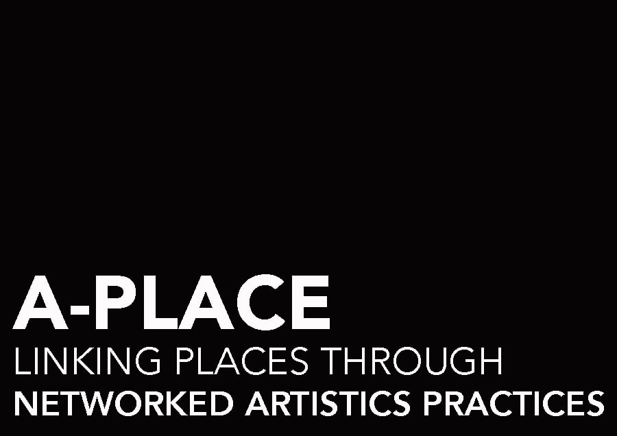 A-PLACE LINKING PLACES THROUGH NETWORKED ARTISTIC PRACTICES