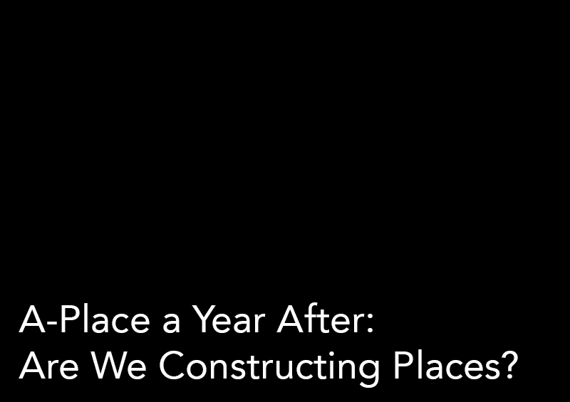 A-Place a Year After: Are We Constructing Places?