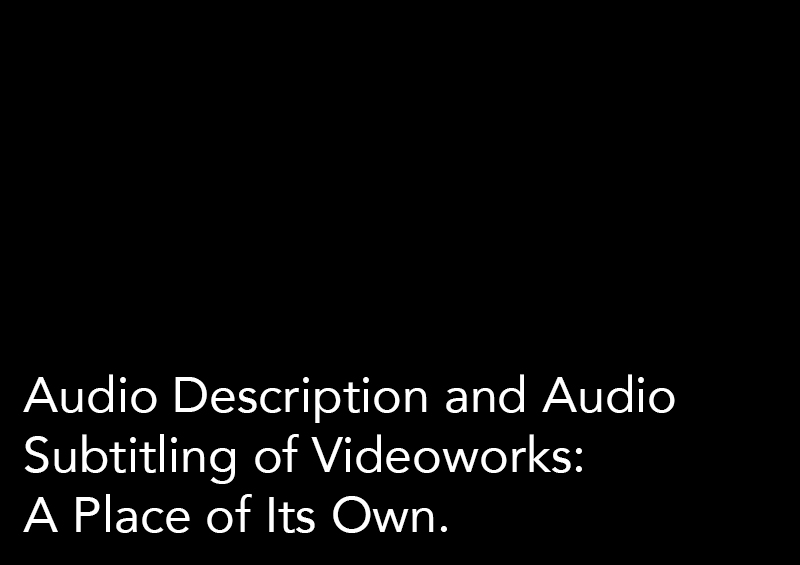 Audio Description and Audio Subtitling of Videoworks: A Place of Its Own.