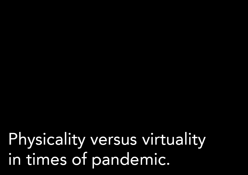 Physicality versus virtuality in times of pandemic.