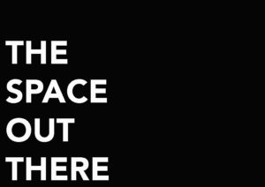 THE SPACE OUT THERE