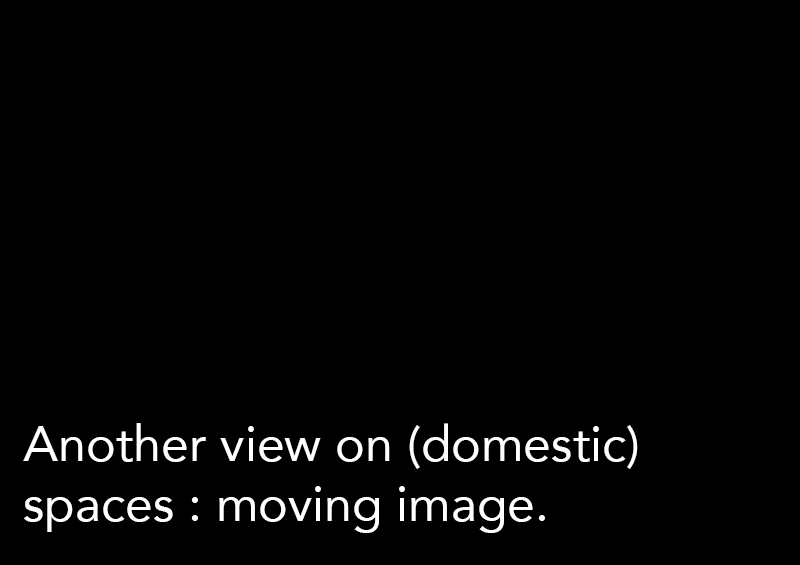 Another view on (domestic) spaces : moving image.