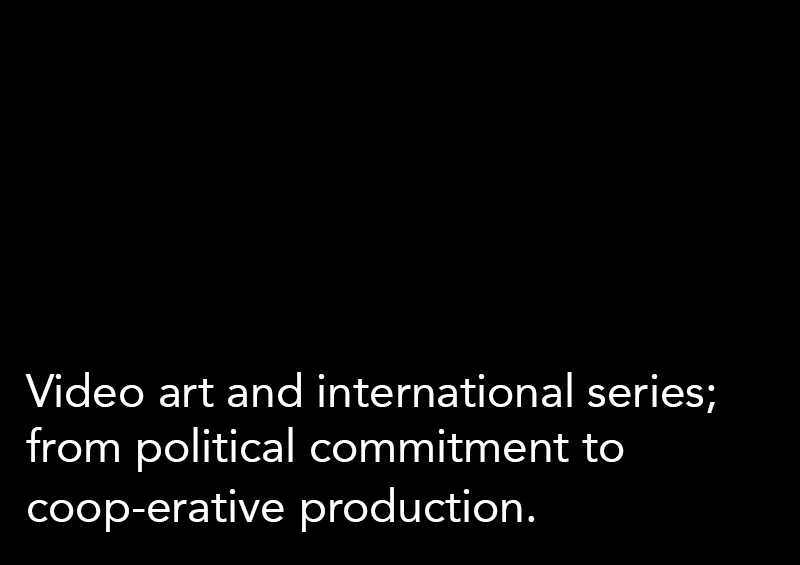 Video art and international series; from political commitment to coop-erative production.